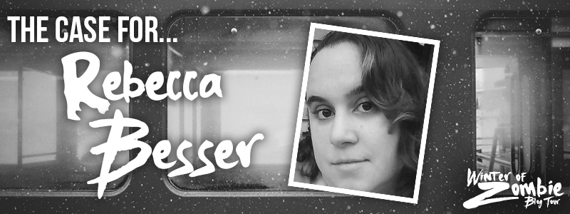 The Case for Rebecca Besser | Winter of Zombie 2016